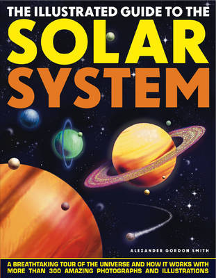 Illustrated Guide to the Solar System by Alexander Gordon Smith image