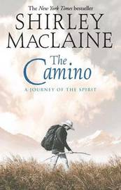 The Camino: A Journey of the Spirit by Shirley MacLaine