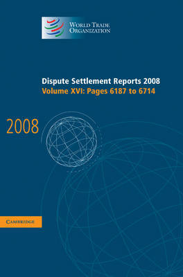 Dispute Settlement Reports 2008: Volume 16, Pages 6187-6714 by World Trade Organization
