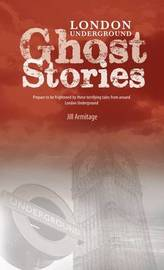London Underground Ghost Stories by Jill Armitage