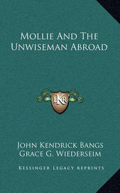 Mollie and the Unwiseman Abroad Mollie and the Unwiseman Abroad by John Kendrick Bangs