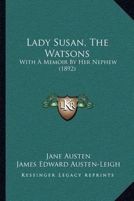 Lady Susan, the Watsons: With a Memoir by Her Nephew (1892) by Jane Austen