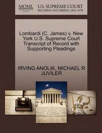 Lombardi (C. James) V. New York U.S. Supreme Court Transcript of Record with Supporting Pleadings by Irving Anolik