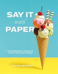 Say It With Paper by Hattie Newman