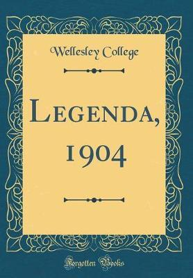 Legenda, 1904 (Classic Reprint) by Wellesley College