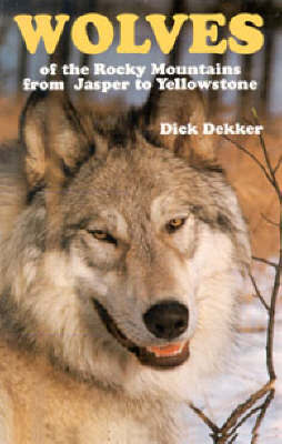 Wolves of the Rocky Mountains by Dick Dekker