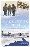 In Shackleton's Footsteps: A Return to the Heart of the Antarctic by Henry Worsley