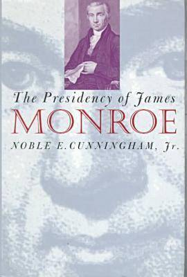 The Presidency of James Monroe by Noble E Cunningham