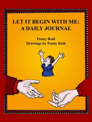 Let It Begin With Me by Penny Reid