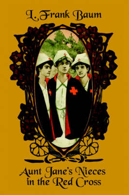 Aunt Jane's Nieces in the Red Cross by L.Frank Baum