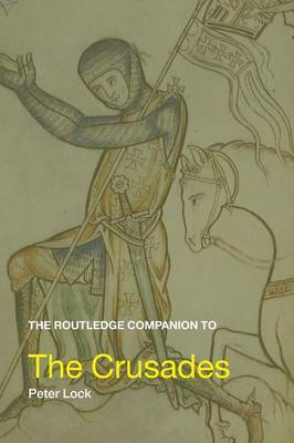 The Routledge Companion to the Crusades by Peter Lock