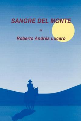 Sangre Del Monte by Roberto Andres Lucero