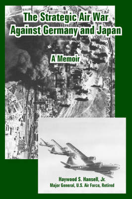 The Strategic Air War Against Germany and Japan: A Memoir by Haywood S Hansell, Jr. image
