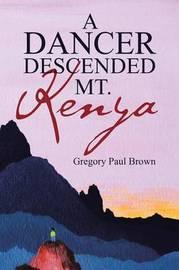 A Dancer Descended Mt. Kenya by Gregory Paul Brown