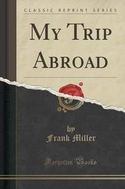 My Trip Abroad (Classic Reprint) by Frank Miller