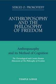 Anthroposophy and the Philosophy of Freedom by Sergei O. Prokofieff