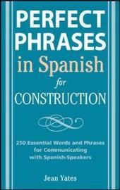 Perfect Phrases in Spanish for Construction by Jean Yates