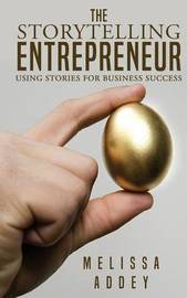 The Storytelling Entrepreneur by Melissa Addey
