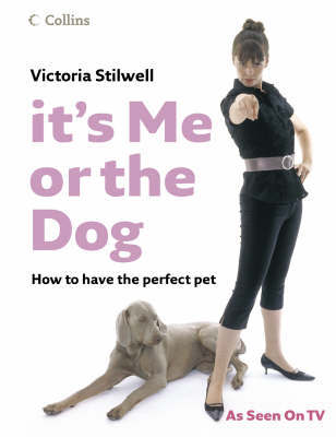 It's Me or the Dog by Victoria Stilwell