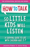 How to Talk So Little Kids Will Listen by Joanna Faber