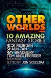 Other Worlds (feat. stories by Rick Riordan, Shaun Tan, Tom Angleberger, Ray Bradbury and more) by Rick Riordan