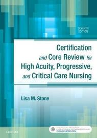 Certification and Core Review for High Acuity, Progressive, and Critical Care Nursing by Lisa M. Stone image