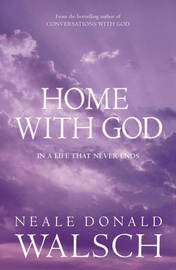 Home with God by Neale Donald Walsch