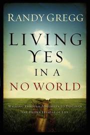 Living Yes in a No World by Charles Randy Gregg