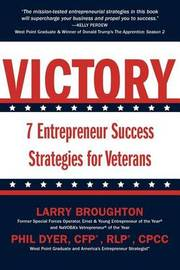 Victory: 7 Entrepreneur Success Strategies for Veterans by Larry Broughton