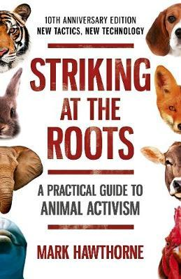 Striking at the Roots: A Practical Guide to Animal Activism by Mark Hawthorne image