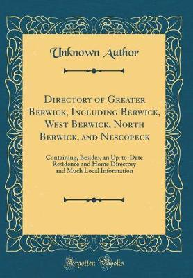 Directory of Greater Berwick, Including Berwick, West Berwick, North Berwick, and Nescopeck by Unknown Author