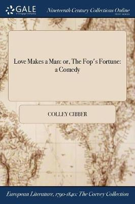 Love Makes a Man by Colley Cibber image
