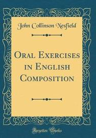 Oral Exercises in English Composition (Classic Reprint) by John Collinson Nesfield image