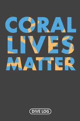 Coral Lives Matter by Simple Scuba Dive Logs
