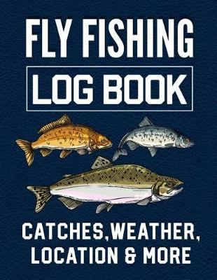 Fly Fishing Log Book Catches, Weather, Location, and More by Christina Romero