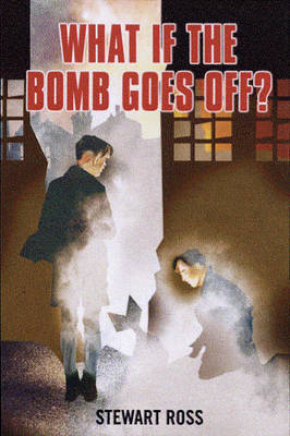 What If the Bomb Goes Off? by Stewart Ross