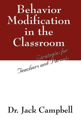 Behavior Modification in the Classroom by Jack Campbell