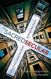 The Sacred Secular by Dottie Escobedo-Frank