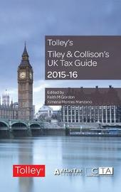 Tiley & Collison's UK Tax Guide 2015-16 by Keith Gordon
