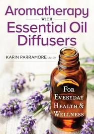 Aromatherapy With Essential Oil Diffusers by Karin Parramore