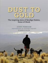 Dust to Gold: The Inspiring Story of Bendigo Station by John Perriam