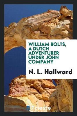 William Bolts, a Dutch Adventurer Under John Company by N L Hallward image