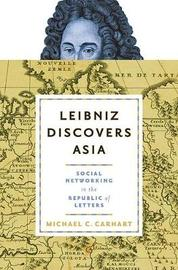 Leibniz Discovers Asia by Michael C. Carhart