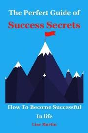 The Perfect Guide of Success Secrets by Lisa Martin