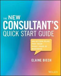 The New Consultant's Quick Start Guide by Elaine Biech