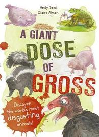A Giant Dose of Gross by Andy Seed