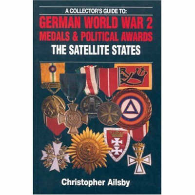 A Collector's Guide to German World War 2 Medals and Political Awards: The Satellite States by Christopher Ailsby image