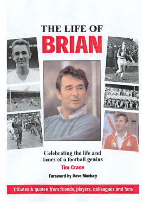 The Life of Brian: Celebrating the Life and Times of a Football Genius by Tim Crane