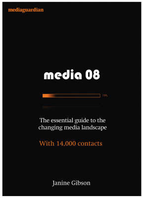 Media 08: The Essential Guide to the Changing Media Landscape, with 14,000 Contacts by Janine Gibson