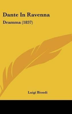 Dante In Ravenna: Dramma (1837) by Luigi Biondi